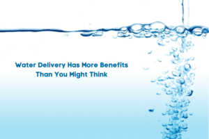 Water Delivery Has More Benefits Than You Might Think