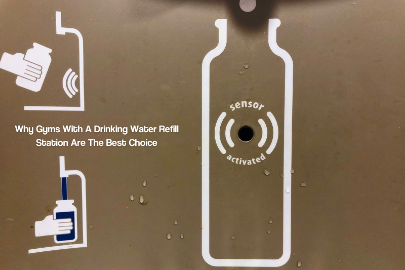 Why Gyms With A Drinking Water Refill Station Are The Best Choice