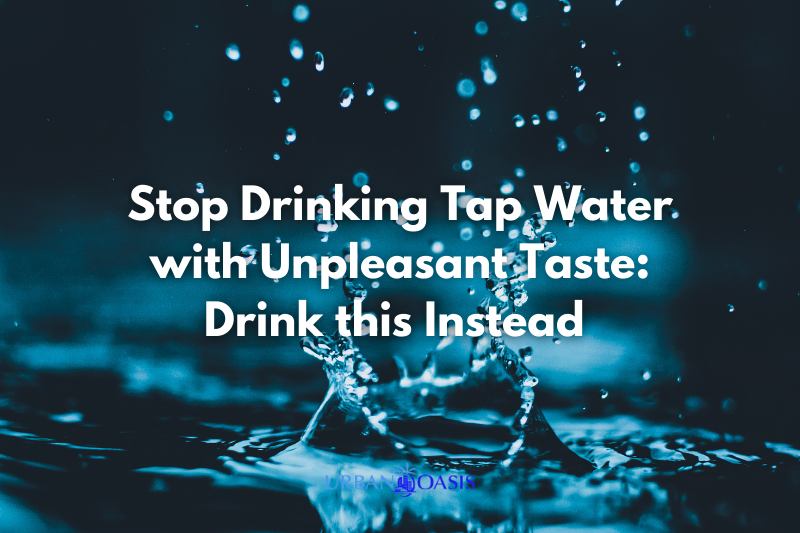 Stop Drinking Tap Water with Unpleasant Taste: Drink this Instead